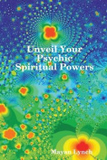 Unveil Your Spiritual Psychic Powers
