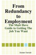 From Redundancy to Employment The 'Must Have' Guide