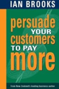 Persuade Your Customers to Pay More