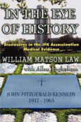 In The Eye Of History; Disclosures in the JFK Assassination Medical Evidence