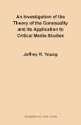 An Investigation of the Theory of the Commodity and Its Application to Critical Media Studies