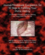 Journal/Workbook Companion for 10 Steps to Fulfilling Your Divine Destiny