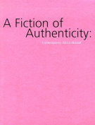 A Fiction of Authenticity - Contemporary Africa Abroad