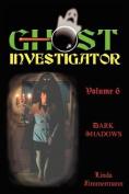 Ghost Investigator Volume 6 Dark Shadows