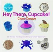 Hey There, Cupcake!