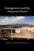 Immigration and the American Future