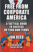 Free from Corporate America - A Tactical Guide to Success on Your Own Terms