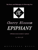Cherry Blossom Epiphany -- The Poetry and Philosophy of a Flowering Tree