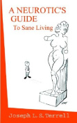 A Neurotic's Guide to Sane Living