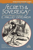 Secrets & Sovereigns  : The Uncollected Stories of E. Phillips Oppenheim