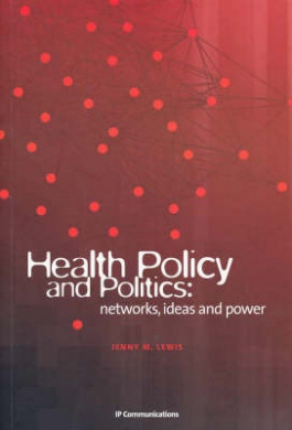 Health Policy and Politics: Networks, Ideas and Power
