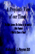 "A Prophetic View of Our Times ""The Bible Answers, The Nations of the World in Prophecy, A World in Chaos or Peace?"