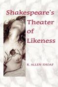 Shakespeare's Theater of Likeness