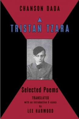 Chanson Dada: Tristan Tzara Selected Poems