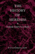 The History of Heresies and Their Refutation