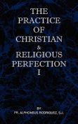 The Practice of Christian and Religious Perfection Vol I