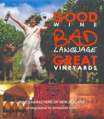 Good Wine, Bad Language, Great Vineyards: Wine Characters of New Zealand