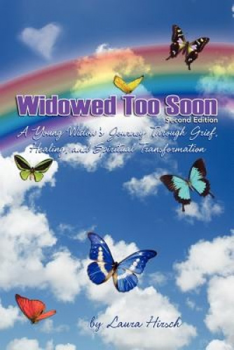 Widowed Too Soon - Second Edition: A Young Widow's Journey Through Grief,