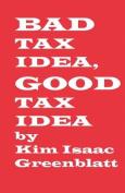 Bad Tax Idea, Good Tax Idea
