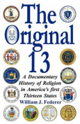 The Original 13 - A Documentary History of Religion in America's First Thirteen States