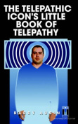 The Telepathic Icon's Little Book Of Telepathy