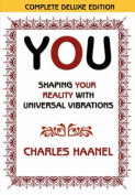 You Shaping Your Reality with Universal Vibrations by Charles Haanel