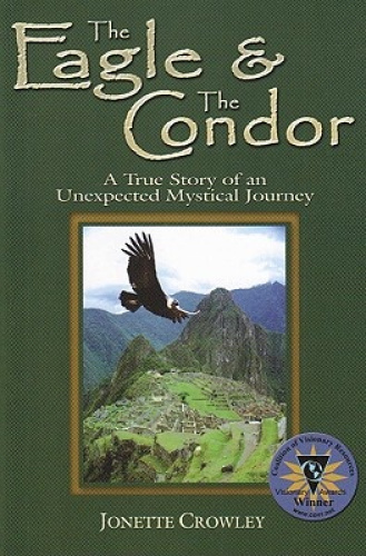 The Eagle & the Condor: A True Story of an Unexpected Mystical Journey.