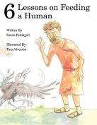 Six Lessons on Feeding a Human