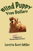 Blind Puppy Five Dollars