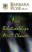Teen Relationships Adult Choices