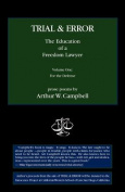 Trial & Error the Education of a Freedom Lawyer Volume One  : For the Defense