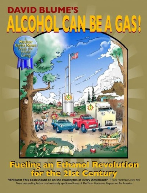 David Blume's Alcohol Can Be a Gas!: Fueling an Ethanol Revolution for the 21st Century