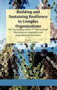 Building and Sustaining Resilience in Complex Organizations