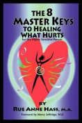 The 8 Master Keys To Healing What Hurts