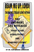 The Answers are Revealed About Aliens, Global Events and Mankind's Future