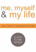 ME, Myself and My Life