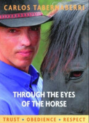Through the Eyes of the Horse : Trust * Obedience * Respect
