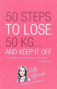 50 Steps to Lose 50 Kg... And Keep it Off