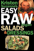 Kristen Suzanne's Easy Raw Vegan Salads & Dressings  : Fun & Easy Raw Food Recipes for Making the World's Most Delicious & Healthy Salads for Yourself, Your Family & Entertaining