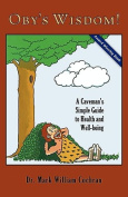 Oby's Wisdom! a Caveman's Simple Guide to Health and Well-Being