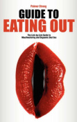 Guide to Eating Out - The Lick-by-Lick Guide to Mouthwatering and Orgasmic Oral Sex