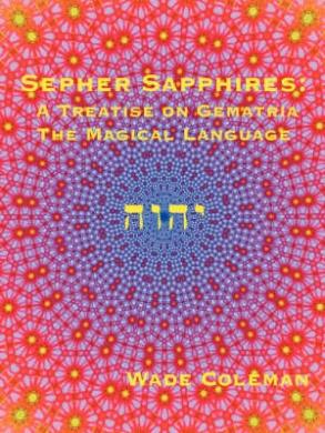 Sepher Sapphires: A Treatise on Gematria - 'The Magical Language' - Volume 1