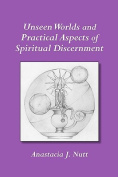 Unseen Worlds and Practical Aspects of Spiritual Discernment