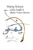 Many Voices, One Faith II - Islamic Fiction Stories