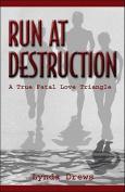 Run at Destruction
