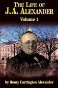 The Life of J A Alexander - Vol. 1