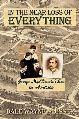 In the Near Loss of Everything: George MacDonald's Son in America