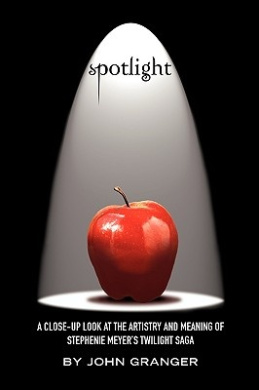 Spotlight: A Close-Up Look at the Artistry and Meaning of Stephenie Meyer's Twilight Saga