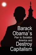 Barack Obama's Plan to Socialize America and Destroy Capitalism
