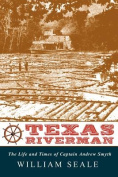 Texas Riverman, the Life and Times of Captain Andrew Smyth